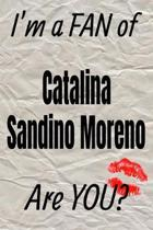 I'm a Fan of Catalina Sandino Moreno Are You? Creative Writing Lined Journal