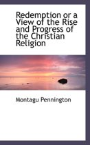 Redemption or a View of the Rise and Progress of the Christian Religion