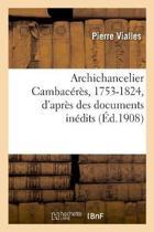 Archichancelier Cambac r s, 1753-1824, d'Apr s Des Documents In dits