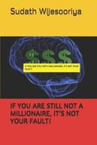 If You Are Still Not a Millionaire, It's Not Your Fault!
