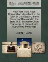 New York Trap Rock Corporation, Appellant, V. the Town of Clarkstown, in the County of Rockland in the State U.S. Supreme Court Transcript of Record with Supporting Pleadings