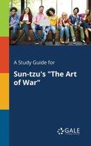 A Study Guide for Sun-Tzu's the Art of War