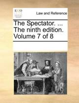 The Spectator. ... the Ninth Edition. Volume 7 of 8