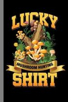 Lucky Mushroom Hunting Shirt: Morels Gift For Hunters And Pickers (6''x9'') Dot Grid Notebook To Write In