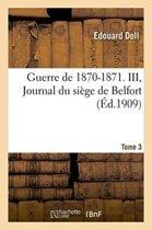 Guerre de 1870-1871. Journal Du Si�ge de Belfort Tome 3