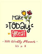 2020 Weekly Planner - Make Today Great