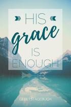 Gebetstagebuch His grace is enough: Christliches Notizbuch, Gebetstagebuch f�r den Gottesdienst und Bibel Notizen. Auch als Stille Zeit Journal oder G