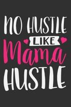 No Hustle Like Mama Hustle: No Hustle Like Mama Hustle Gift 6x9 Journal Gift Notebook with 125 Lined Pages