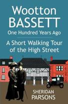 Wootton Bassett One Hundred Years Ago - a Short Walking Tour of the High Street