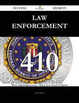 Law Enforcement 410 Success Secrets - 410 Most Asked Questions On Law Enforcement - What You Need To Know