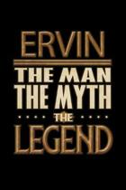 Ervin The Man The Myth The Legend: Ervin Journal 6x9 Notebook Personalized Gift For Male Called Ervin The Man The Myth The Legend