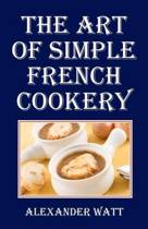 The Art of Simple French Cookery