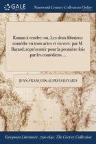 Roman Ï&Iquest;&Frac12; Vendre: Ou, Les Deux Libraires: ComÏ&Iquest;&Frac12;Die En Trois Actes Et En Vers: Par M. Bayard; ReprÏ&Iquest;&Frac12;SentÏ&Iquest;&Frac12;E Pour La PremiÏ&Iquest;&Frac12;Re Fois Par Les ComÏ&Iquest;&Frac12;Diens ...