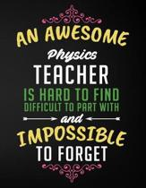 An Awesome Physics Teacher Is Hard to Find Difficult to Part with and Impossible to Forget