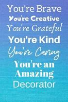 You're Brave You're Creative You're Grateful You're Kind You're Caring You're An Amazing Decorator