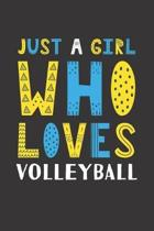 Just A Girl Who Loves Volleyball: Funny Volleyball Lovers Girl Women Gifts Lined Journal Notebook 6x9 120 Pages