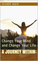 A Journey Within: Change Your Mind and Change Your Life