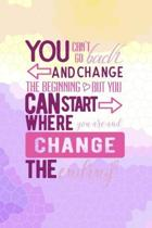 You Can't Go Back And Change The Beginning, But You Can Start Where You Are And Change The Ending: All Purpose 6x9 Blank Lined Notebook Journal Way Be