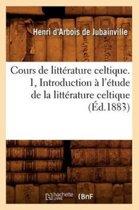 Cours de Litterature Celtique. 1, Introduction a l'Etude de la Litterature Celtique (Ed.1883)