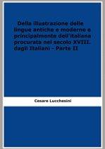 Della illustrazione delle lingue antiche e moderne e principalmente dell'italiana / procurata nel secolo XVIII. dagli Italiani - Parte II (1819)