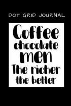 Dot Grid Journal Coffee Chocolate Men the Richer the Better