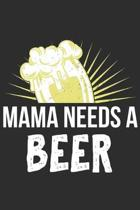Mama Needs A Beer: Mother Notebook 6x9 Blank Lined Journal Gift