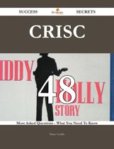 CRISC 48 Success Secrets - 48 Most Asked Questions On CRISC - What You Need To Know