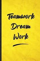 Teamwork Dream Work: Funny Blank Lined Positive Motivation Notebook/ Journal, Graduation Appreciation Gratitude Thank You Souvenir Gag Gift