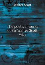 The Poetical Works of Sir Walter Scott Vol. 1