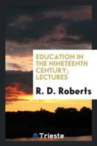 Education in the Nineteenth Century; Lectures