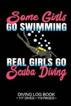 Some Girls Go Swimming Real Girls Go Scuba Diving 117 Dives 119 Pages: Scuba Dive Logbook Journal Notebook Planner Pages