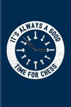 It's Always A Good Time For Chess: Funny Chess Jokes Journal - Notebook - Workbook For Player, Nerds, Strategy, Tactics, Math, Intelligence, Checkmate