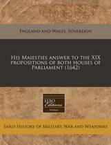 His Maiesties Answer to the XIX Propositions of Both Houses of Parliament (1642)