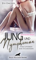 Jung und nymphoman - Vom Loverboy zum Sugardaddy   Erotischer Roman