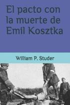 El Pacto Con La Muerte de Emil Kosztka