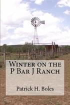 Winter on the P Bar J Ranch