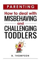 Parenting How to Deal with Misbehaving and Challenging Toddlers