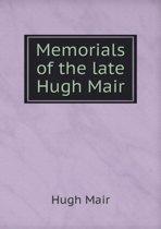 Memorials of the Late Hugh Mair