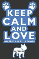 Keep Calm and Love American Bulldogs Notebook