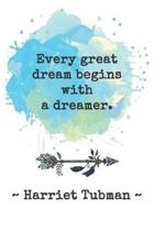 Every great dream begins with a dreamer. Harriet Tubman: College ruled, lined paper