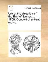 Under the Direction of the Earl of Exeter. ... 1786. Concert of Antient Music