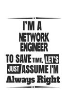 I'm A Network Engineer To Save Time, Let's Just Assume I'm Always Right