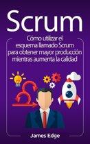 Scrum: Como utilizar el esquema llamado Scrum para obtener mayor produccion mientras aumenta la calidad