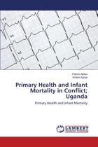 Primary Health and Infant Mortality in Conflict; Uganda