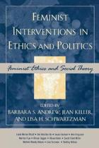 Feminist Interventions in Ethics and Politics