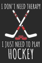 I Don't Need Therapy I Just Need To Play Hockey: A Super Cute Hockey notebook journal or dairy - Hockey lovers gift for girls/boys - Hockey lovers Lin