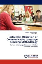 Instructors Utilization of Communicative Language Teaching Methodology