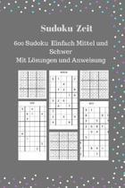 Sudoku Zeit: 600 Sudoku Einfach Mittel und Schwer Mit L�sungen und Anweisung