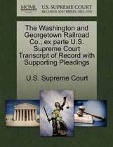 The Washington and Georgetown Railroad Co., Ex Parte U.S. Supreme Court Transcript of Record with Supporting Pleadings