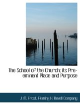 The School of the Church; Its Pre-Eminent Place and Purpose